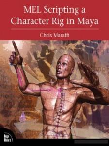 Ebook in inglese MEL Scripting a Character Rig in Maya Maraffi, Chris
