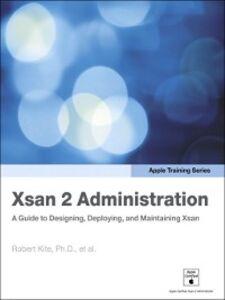 Foto Cover di Xsan 2 Administration, Ebook inglese di Robert Kite Ph.D., edito da Pearson Education