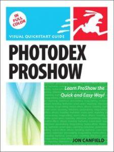 Foto Cover di Photodex ProShow, Ebook inglese di Jon Canfield, edito da Pearson Education