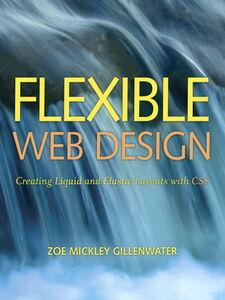 Foto Cover di Flexible Web Design, Ebook inglese di Zoe Mickley Gillenwater, edito da Pearson Education