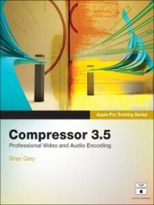 Foto Cover di Compressor 3.5, Ebook inglese di Brian Gary, edito da Pearson Education