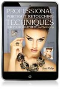 Ebook in inglese Professional Portrait Retouching Techniques for Photographers Using Photoshop Kelby, Scott