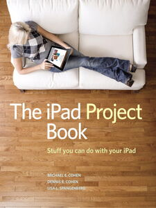 Ebook in inglese The iPad Project Book Cohen, Dennis , Cohen, Michael E. , Spangenberg, Lisa L.