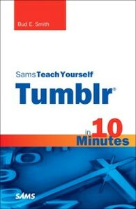 Ebook in inglese Sams Teach Yourself Tumblr in 10 Minutes Smith, Bud E.