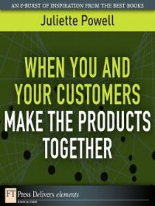Foto Cover di When You and Your Customers Make the Products Together, Ebook inglese di Juliette Powell, edito da Pearson Education