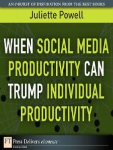 Ebook in inglese When Social Media Productivity Can Trump Individual Productivity Powell, Juliette