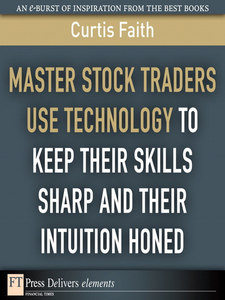 Ebook in inglese Master Stock Traders Use Technology to Keep Their Skills Sharp and Their Intuition Honed Faith, Curtis