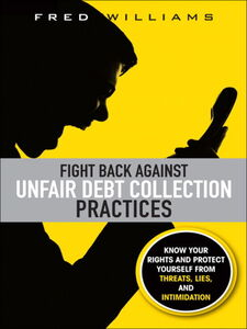 Ebook in inglese Fight Back Against Unfair Debt Collection Practices Williams, Fred