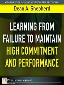 Foto Cover di Learning from Failure to Maintain High Commitment and Performance, Ebook inglese di Dean A. Shepherd, edito da Pearson Education