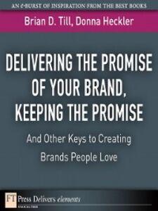 Foto Cover di Delivering the Promise of Your Brand, Ebook inglese di Donna D. Heckler,Brian D. Till, edito da Pearson Education