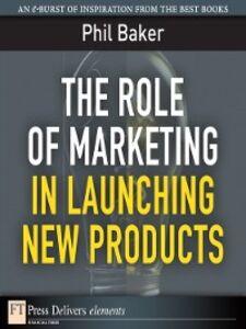 Foto Cover di The Role of Marketing in Launching New Products, Ebook inglese di Phil Baker, edito da Pearson Education