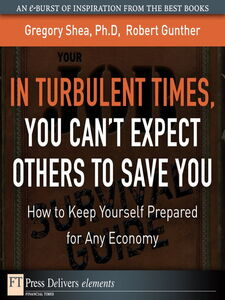 Ebook in inglese In Turbulent Times, You Can't Expect Others to Save You Gunther, Robert E. , Shea, Gregory, PhD