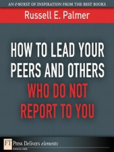 Ebook in inglese How to Lead Your Peers and Others Who Do Not Report to You Palmer, Russell E.