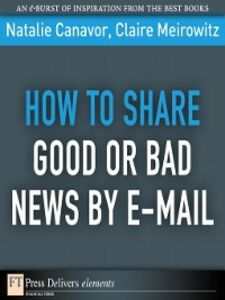 Ebook in inglese How to Share Good or Bad News by E-mail Canavor, Natalie , Meirowitz, Claire