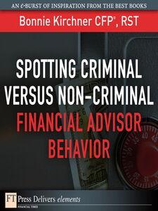 Foto Cover di Spotting Criminal Versus Non-Criminal Financial Advisor Behavior, Ebook inglese di Bonnie Kirchner, edito da Pearson Education