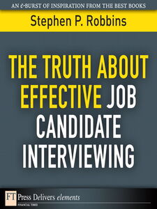 Foto Cover di The Truth About Effective Job Candidate Interviewing, Ebook inglese di Stephen P. Robbins, edito da Pearson Education