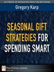 Foto Cover di Seasonal Gift Strategies for Spending Smart, Ebook inglese di Gregory Karp, edito da Pearson Education