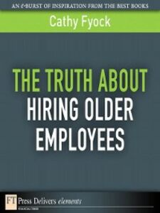 Foto Cover di The Truth About Hiring Older Employees, Ebook inglese di Cathy Fyock, edito da Pearson Education