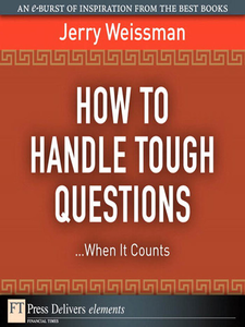 Ebook in inglese How to Handle Tough Questions...When It Counts Weissman, Jerry