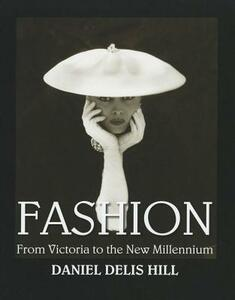 Fashion from Victoria to the New Millennium - Daniel Delis Hill,Joanne Eicher - cover