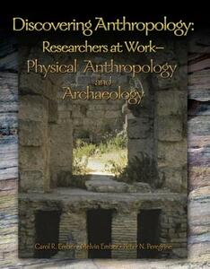 Discovering Anthropology: Researchers at Work-Physical Anthropology and Archaeology - Carol R. Ember - cover