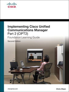 Foto Cover di Implementing Cisco Unified Communications Manager, Part 2 (CIPT2) Foundation Learning Guide CCNP Voice CIPT2 642-457, Ebook inglese di Chris Olsen, edito da Pearson Education