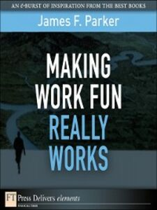 Ebook in inglese Making Work Fun Really Works Parker, James F.