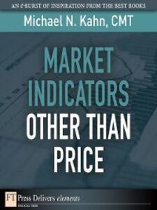 Foto Cover di Market Indicators Other Than Price, Ebook inglese di Michael N. Kahn CMT, edito da Pearson Education