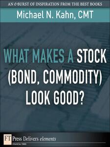 Foto Cover di What Makes a Stock (Bond, Commodity) Look Good?, Ebook inglese di Michael N. Kahn CMT, edito da Pearson Education