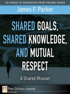 Ebook in inglese Shared Goals, Shared Knowledge, and Mutual Respect = A Shared Mission Parker, James F.