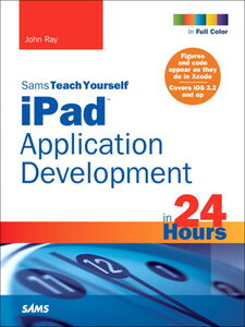 Ebook in inglese Sams Teach Yourself iPad™ Application Development in 24 Hours Ray, John