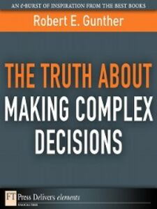 Ebook in inglese The Truth About Making Complex Decisions Gunther, Robert E.