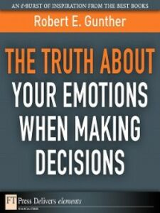 Foto Cover di The Truth About Your Emotions When Making Decisions, Ebook inglese di Robert E. Gunther, edito da Pearson Education