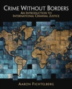 Crime Without Borders: An Introduction to International Criminal Justice - Aaron Fichtelberg - cover