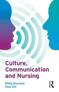 Culture, Communication and Nursing - Philip Burnard,Paul Gill - cover