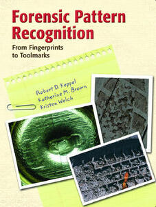 Forensic Pattern Recognition - Robert D. Keppel,Katherine M. Brown,Kristen Welch - cover