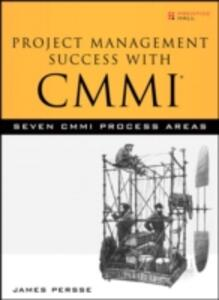 Project Management Success with CMMI: Seven CMMI Process Areas - James Persse - cover