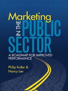 Ebook in inglese Marketing in the Public Sector Kotler, Philip T. , Lee, Nancy R.