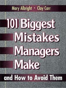 101 Biggest Mistakes Managers Make and How to Avoid Them - Mary Albright,Clay Carr - cover