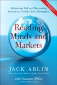 Reading Minds and Markets: Minimizing Risk and Maximizing Returns in a Volatile Global Marketplace - Jack Ablin,Suzanne McGee - cover