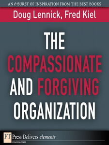 Ebook in inglese The Compassionate and Forgiving Organization Lennick, Doug , Ph.D., Fred Kiel