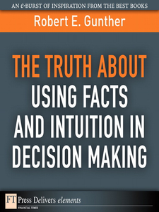 Ebook in inglese The Truth About Using Facts AND Intuition in Decision Making Gunther, Robert E.