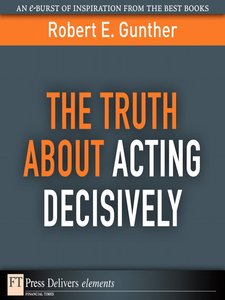 Ebook in inglese The Truth About Acting Decisively Gunther, Robert E.