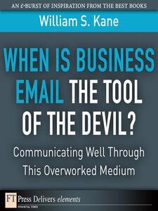 Foto Cover di When Is Business Email the Tool of the Devil, Ebook inglese di William S. Kane, edito da Pearson Education