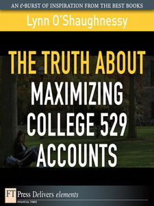 Foto Cover di The Truth About Maximizing College 529 Accounts, Ebook inglese di Lynn O'Shaughnessy, edito da Pearson Education