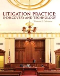 Litigation Practice: E-Discovery and Technology - Thomas F. Goldman - cover