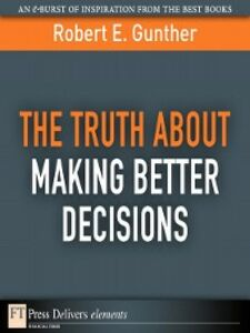 Ebook in inglese The Truth About Making Better Decisions Gunther, Robert E.