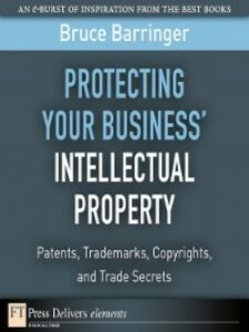 Ebook in inglese Protecting Your Business' Intellectual Property Barringer, Bruce