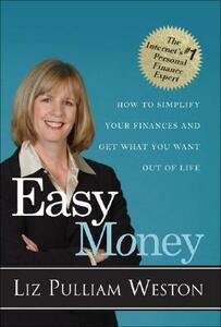 Easy Money: How to Simplify Your Finances and Get What You Want out of Life - Liz Weston - cover