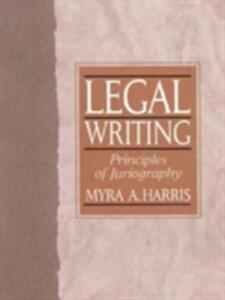 Legal Writing: Principles of Juriography - Myra A. Harris - cover